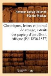 Chroniques, Lettres Et Journal de Voyage, Extraits Des Papiers d'Un Defunt. Afrique