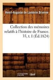Collection Des Mémoires Relatifs À l'Histoire de France. 35, T. I (Éd.1824)