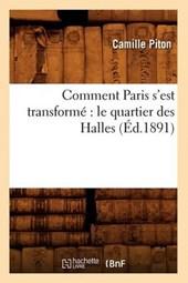Comment Paris s'Est Transformé Le Quartier Des Halles (Éd.1891)