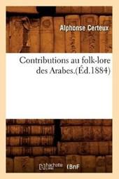 Contributions Au Folk-Lore Des Arabes.(Éd.1884)