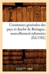 Coustumes Générales Des Pays Et Duché de Bretagne, Nouvellement Reformées (Éd.1582)