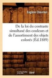de la Loi Du Contraste Simultané Des Couleurs Et de l'Assortiment Des Objets Colorés (Éd.1889)