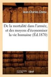 de la Mortalité Dans l'Armée, Et Des Moyens d'Économiser La Vie Humaine (Éd.1870)