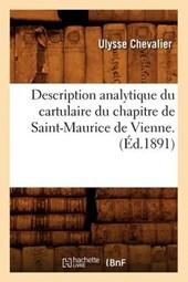 Description Analytique Du Cartulaire Du Chapitre de Saint-Maurice de Vienne. (Éd.1891)