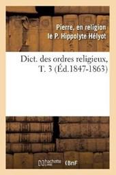 Dict. Des Ordres Religieux, T. 3 (Éd.1847-1863)