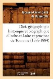 Dict. Géographique Historique Et Biographique d'Indre-Et-Loire Et Province de Touraine (1878-1884)