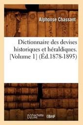 Dictionnaire Des Devises Historiques Et Héraldiques. [volume 1] (Éd.1878-1895)
