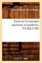 Essai Sur La Musique Ancienne Et Moderne. T4 (Éd.1780)