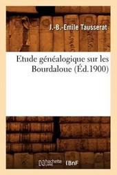 Etude Généalogique Sur Les Bourdaloue, (Éd.1900)