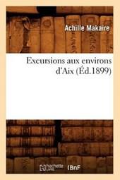 Excursions Aux Environs d'Aix (Éd.1899)