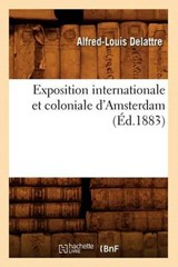 Exposition Internationale Et Coloniale d'Amsterdam, (Éd.1883) | Alfred-Louis Delattre |