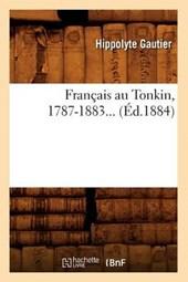 Français Au Tonkin, 1787-1883 (Éd.1884)