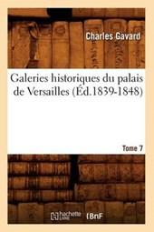 Galeries Historiques Du Palais de Versailles. Tome 7 (Éd.1839-1848)