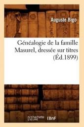 Généalogie de la Famille Masurel, Dressée Sur Titres (Éd.1899)