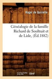 Généalogie de la Famille Richard de Soultrait Et de Lisle, (Éd.1882)