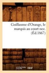 Guillaume d'Orange, Le Marquis Au Court Nez. (Éd.1867)