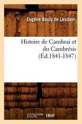 Histoire de Cambrai Et Du Cambrésis (Éd.1841-1847)