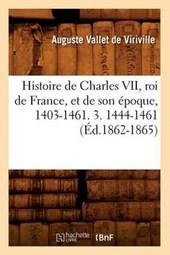 Histoire de Charles VII, Roi de France, Et de Son Époque, 1403-1461. 3. 1444-1461 (Éd.1862-1865)