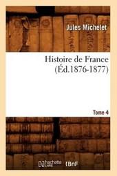 Histoire de France. Tome 4 (Éd.1876-1877)