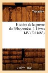 Histoire de la Guerre Du Péloponnèse. I. Livres I-IV (Éd.1883)