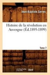 Histoire de la Révolution En Auvergne. Tome 7 (Éd.1895-1899)
