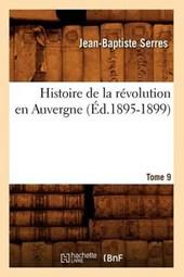 Histoire de la Révolution En Auvergne. Tome 9 (Éd.1895-1899)