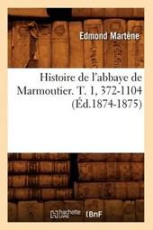 Histoire de l'Abbaye de Marmoutier. T. 1, 372-1104 (Éd.1874-1875)