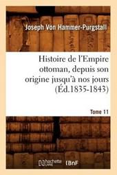 Histoire de l'Empire Ottoman, Depuis Son Origine Jusqu'à Nos Jours. Tome 11 (Éd.1835-1843)