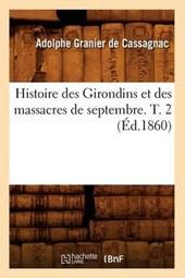 Histoire Des Girondins Et Des Massacres de Septembre. T. 2 (Éd.1860)