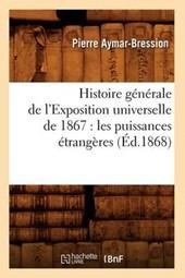 Histoire Générale de l'Exposition Universelle de 1867