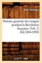 Histoire Générale Des Émigrés Pendant La Révolution Française. [vol. 2] (Éd.1884-1890)