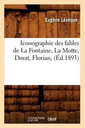 Iconographie Des Fables de la Fontaine, La Motte, Dorat, Florian, (Éd.1893)