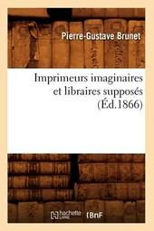 Imprimeurs Imaginaires Et Libraires Supposés (Éd.1866)