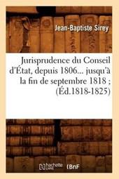 Jurisprudence Du Conseil d'État, Depuis 1806 Jusqu'à La Fin de Septembre 1818. Tome 4 (Éd.1818-1825)