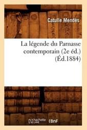 La Légende Du Parnasse Contemporain (2e Éd.) (Éd.1884)