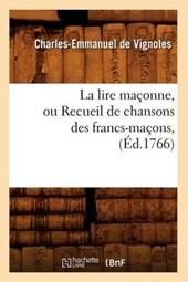 La Lire Maçonne, Ou Recueil de Chansons Des Francs-Maçons, (Éd.1766)
