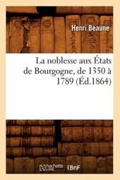 La Noblesse Aux États de Bourgogne, de 1350 À 1789 (Éd.1864)