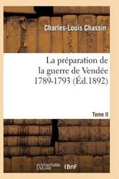 La Préparation de la Guerre de Vendée, 1789-1793. Tome 2 (Éd.1892)