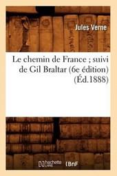 Le Chemin de France; Suivi de Gil Braltar (6e Édition) (Éd.1888)