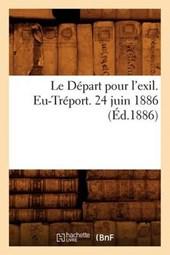 Le Départ Pour l'Exil. Eu-Tréport. 24 Juin 1886 (Éd.1886)
