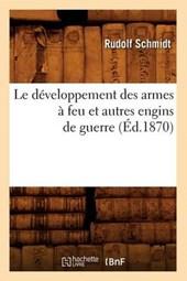 Le Développement Des Armes À Feu Et Autres Engins de Guerre (Éd.1870)