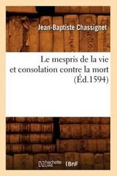 Le Mespris de la Vie Et Consolation Contre La Mort (Éd.1594)