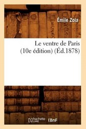Le Ventre de Paris (10e Édition) (Éd.1878)
