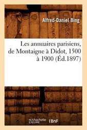 Les Annuaires Parisiens, de Montaigne À Didot, 1500 À 1900 (Éd.1897)