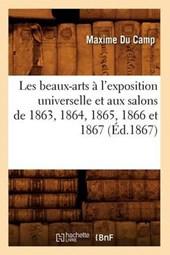 Les Beaux-Arts À l'Exposition Universelle Et Aux Salons de 1863, 1864, 1865, 1866 Et 1867 (Éd.1867)
