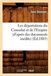 Les Déportations Du Consulat Et de l'Empire (d'Après Des Documents Inédits) (Éd.1885)