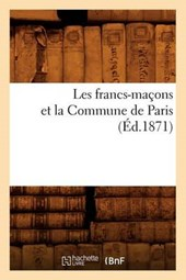 Les Francs-Maçons Et La Commune de Paris (Éd.1871)