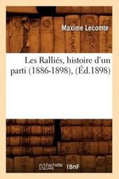 Les Ralliés, Histoire d'Un Parti (1886-1898), (Éd.1898)