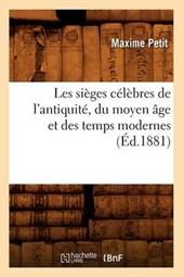 Les Sièges Célèbres de l'Antiquité, Du Moyen Âge Et Des Temps Modernes (Éd.1881)