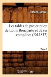 Les Tables de Proscription de Louis Bonaparte Et de Ses Complices. Tome 1 (Éd.1852)